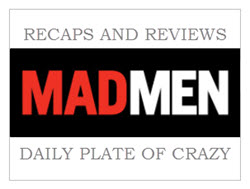 Daily Plate of Crazy Weekly Mad Men Reviews